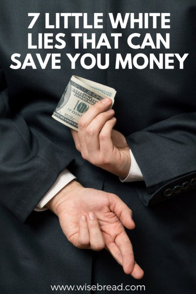 7 Little White Lies That Can Save You Money