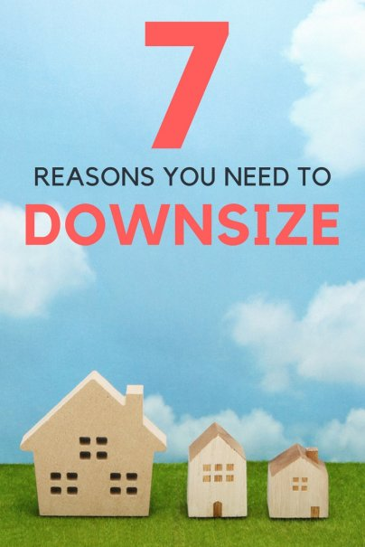 7 Reasons You Need to Downsize