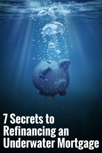 7 Secrets to Refinancing an Underwater Mortgage