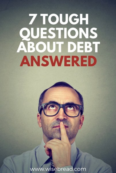 7 Tough Questions About Debt, Answered