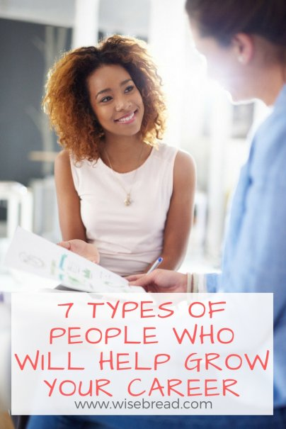 7 Types of People Who Will Help Grow Your Career