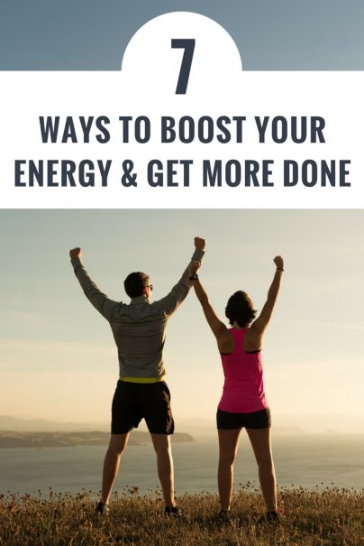 7 Ways to Boost Your Energy and Get More Done