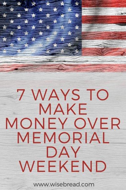 7 Ways to Make Money Over Memorial Day Weekend