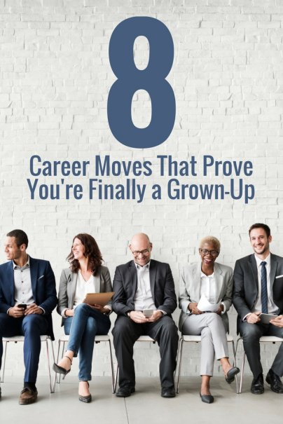 8 Career Moves That Prove You're Finally a Grown-Up