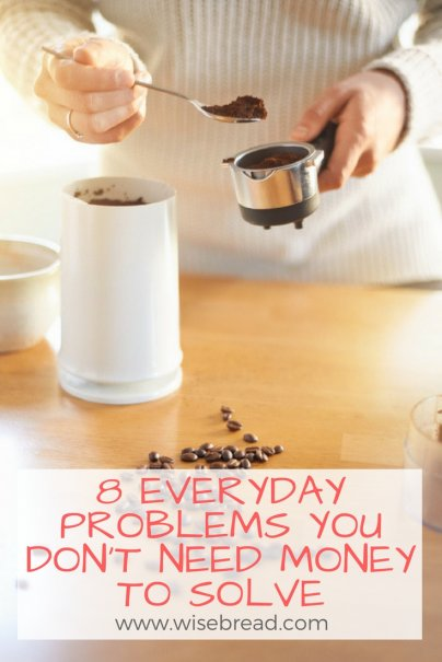 8 Everyday Problems You Don't Need Money to Solve