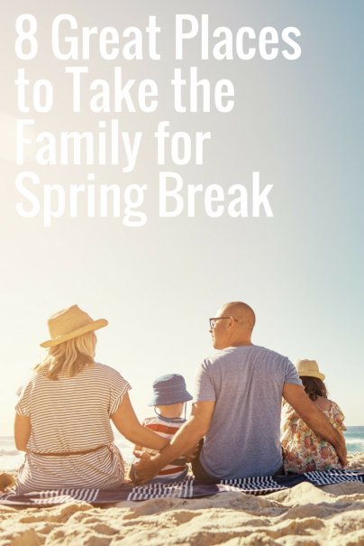 8 Great Places to Take the Family for Spring Break