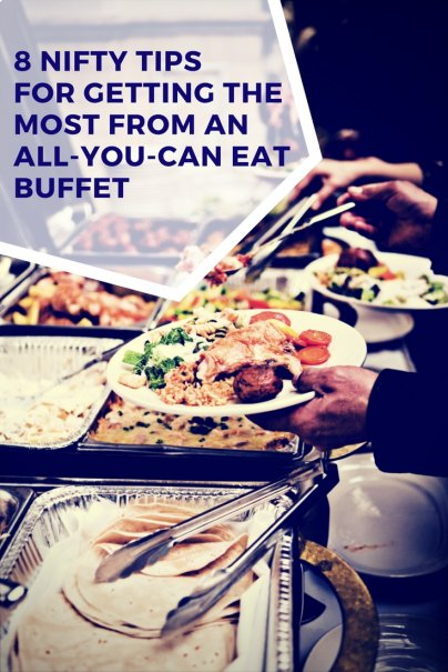 8 Nifty Tips for Getting the Most from an All-You-Can Eat Buffet