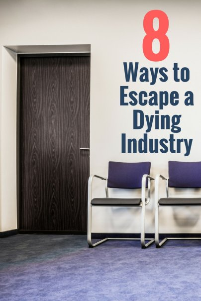 8 Ways to Escape a Dying Industry
