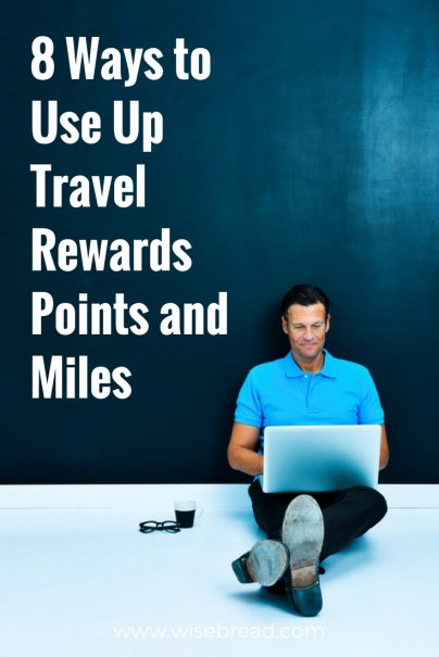 8 Ways to Use Up Travel Rewards Points and Miles