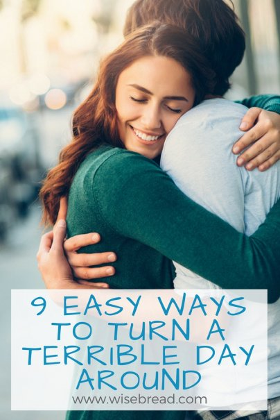 9 Easy Ways to Turn a Terrible Day Around