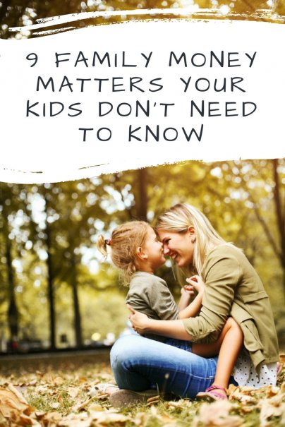 9 Family Money Matters Your Kids Don't Need to Know