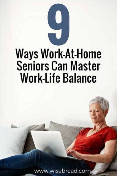 9 Ways Work-At-Home Seniors Can Master Work-Life Balance