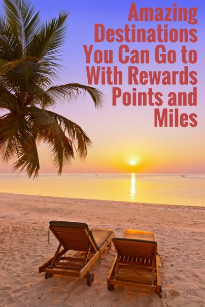 Amazing Destinations You Can Go to With Rewards Points and Miles