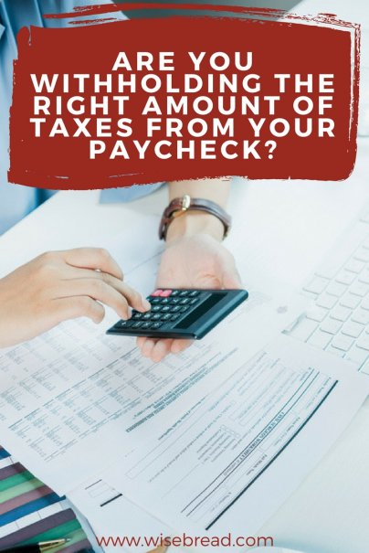 Are You Withholding the Right Amount of Taxes from Your Paycheck?