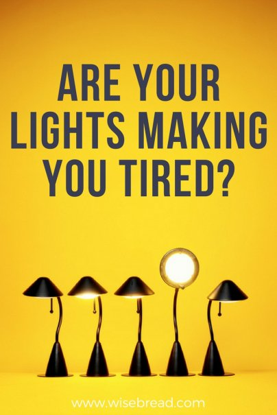 Are Your Lights Making You Tired?