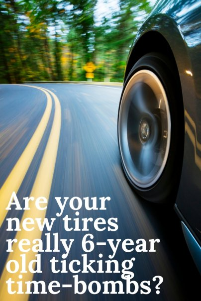 Are your new tires really 6-year old ticking time-bombs?