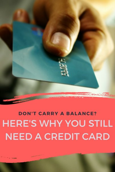 Don't Carry a Balance? Here's Why You Still Need a Credit Card