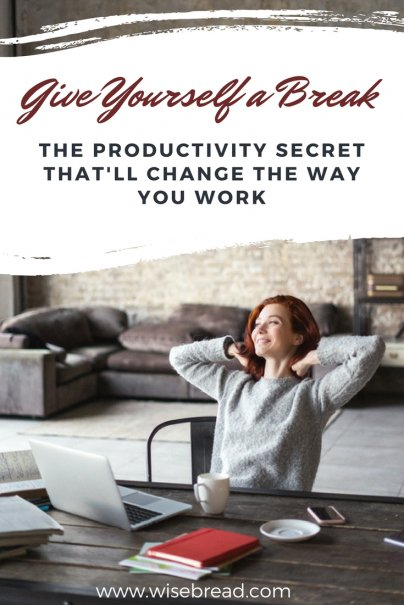 Give Yourself a Break: The Productivity Secret Thatll Change the Way You Work