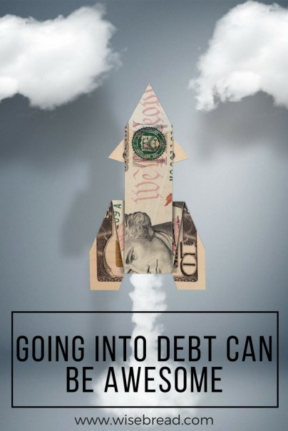 Going Into Debt Can Be Awesome