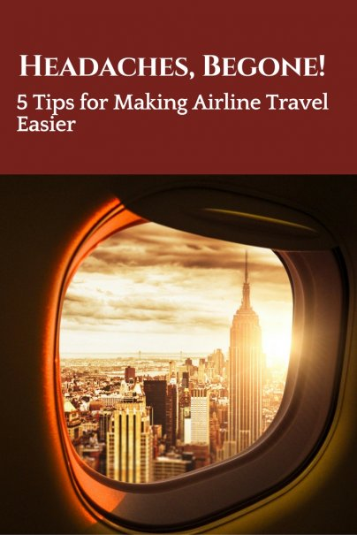 Headaches, Begone!: 5 Tips for Making Airline Travel Easier