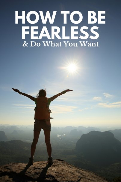 How to Be Fearless and Do What You Want