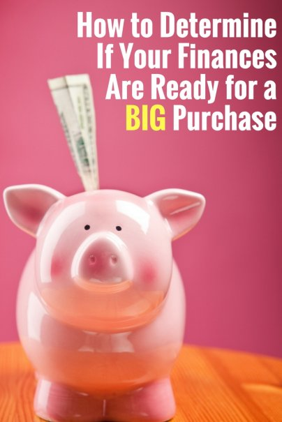 How to Determine If Your Finances Are Ready for a Big Purchase