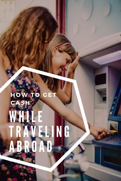 How to Get Cash While Traveling Abroad