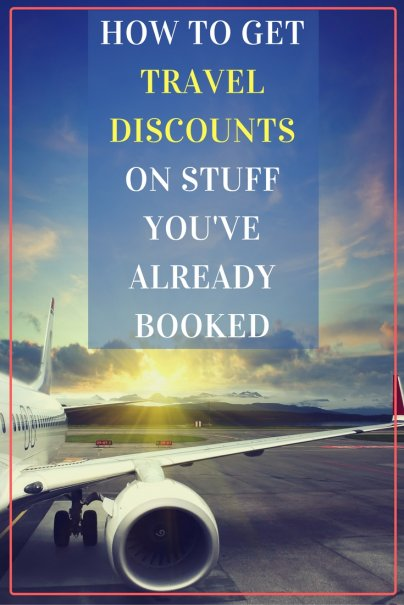 How To Get Travel Discounts On Stuff You Ve Already Booked