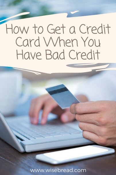 How to Get a Credit Card When You Have Bad Credit