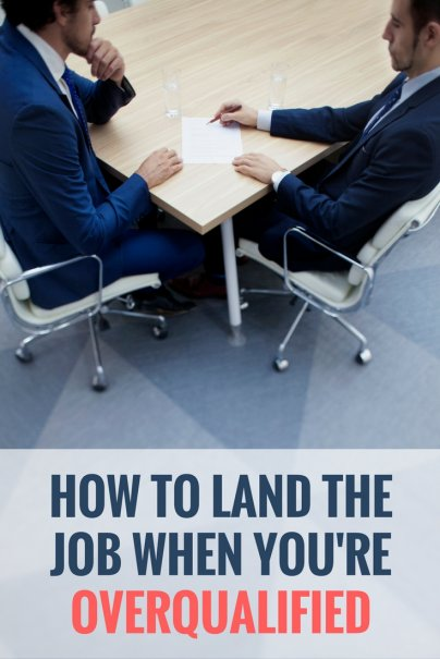How to Land the Job When You're Overqualified