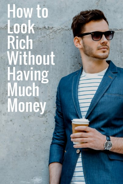 How to look rich without having much money for How to get a rich look