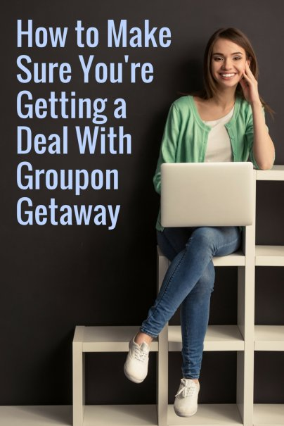 How to Make Sure You're Getting a Deal With Groupon Getaway