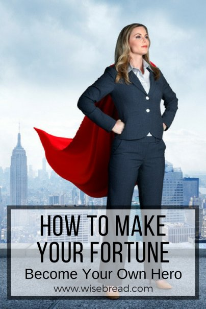 How to Make Your Fortune: Become Your Own Hero
