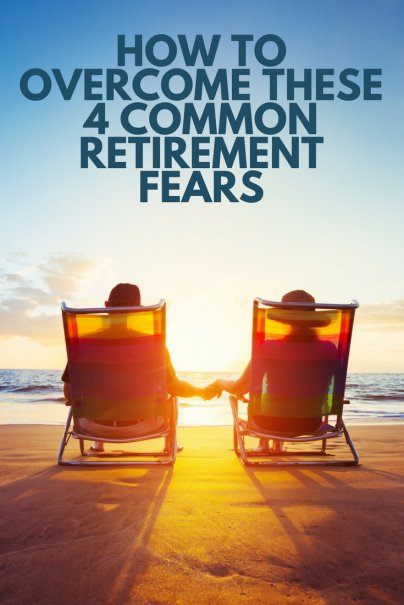 How to Overcome These 4 Common Retirement Fears