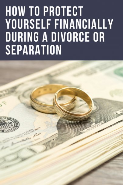 How to Protect Yourself Financially During a Divorce or Separation