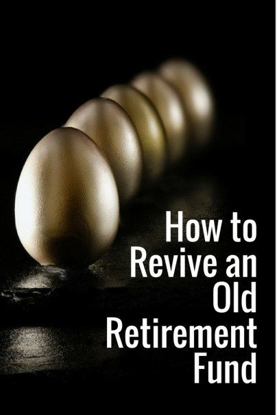 How to Revive an Old Retirement Fund