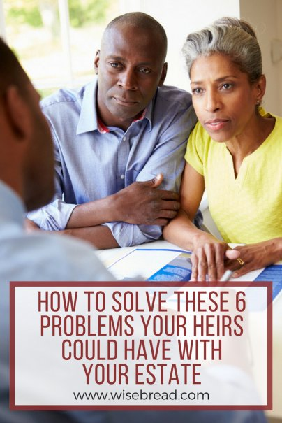 How to Solve These 6 Problems Your Heirs Could Have With Your Estate
