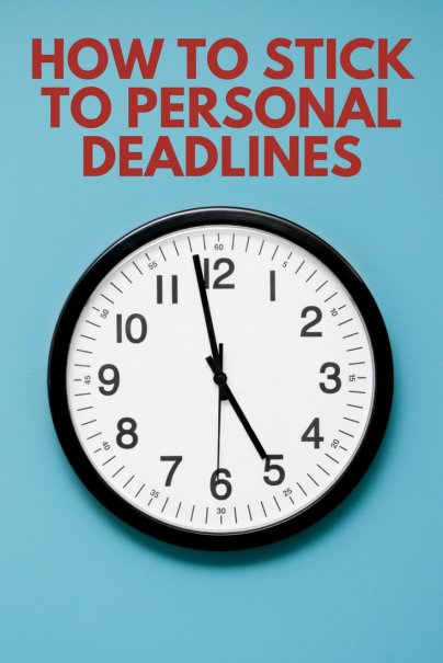 How to Stick to Personal Deadlines