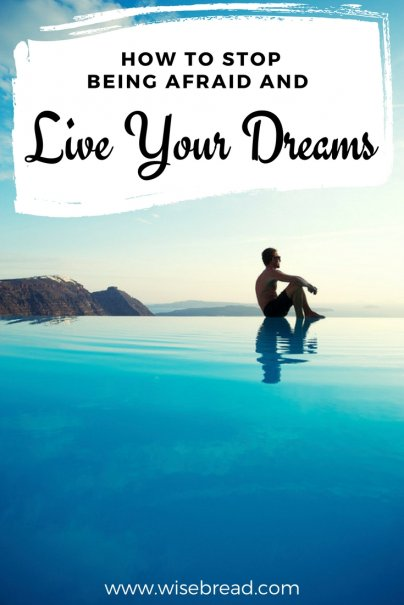 How to Stop Being Afraid and Live Your Dreams