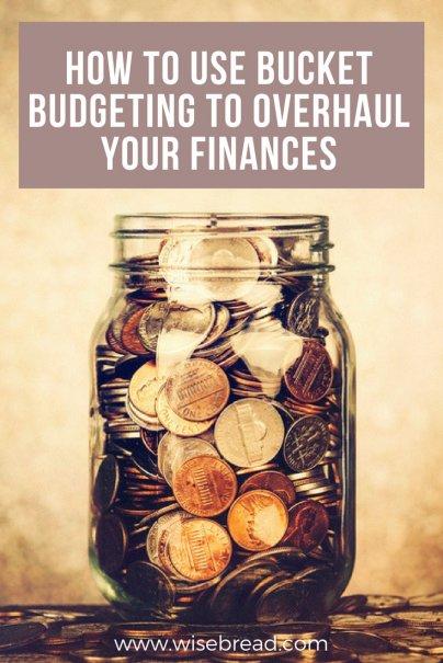 How to Use Bucket Budgeting to Overhaul Your Finances