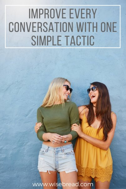 Improve Every Conversation With One Simple Tactic
