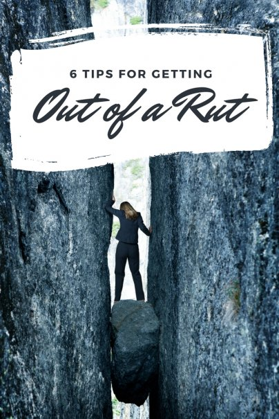 In a Rut? 6 Tips for Getting Out