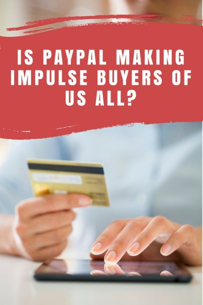 Is Paypal making impulse buyers of us all?