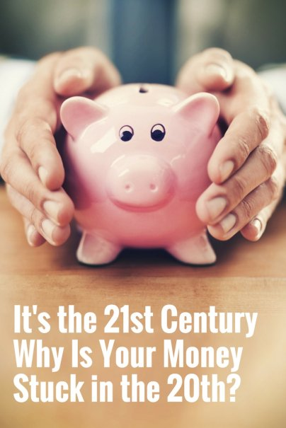 It's the 21st Century — Why Is Your Money Stuck in the 20th?