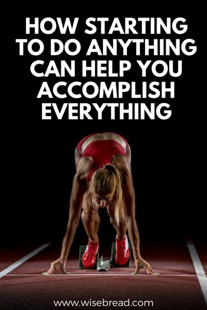 Just Start: How Doing Anything Can Help You Accomplish Everything