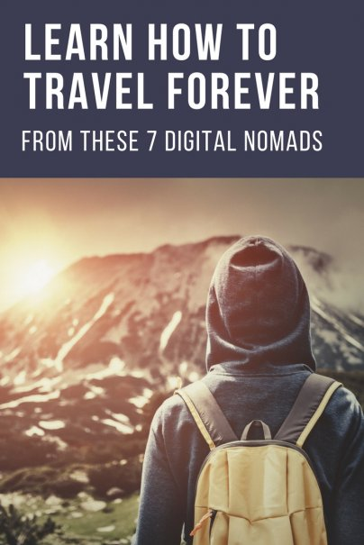 Learn How to Travel Forever From These 7 Digital Nomads