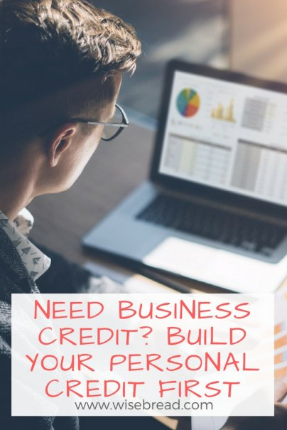 Need Business Credit? Build Your Personal Credit First