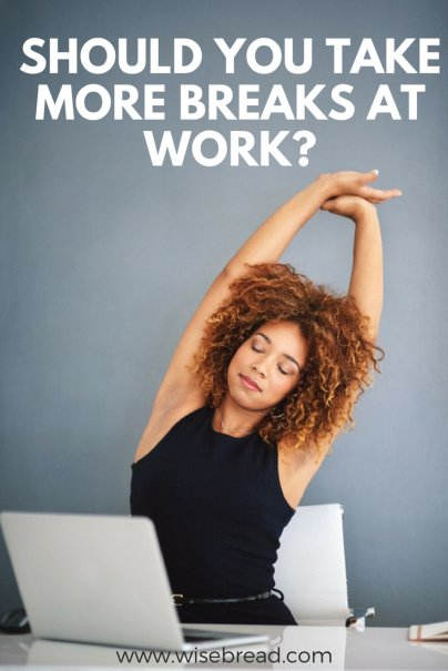 Should You Take More Breaks At Work?