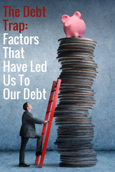 The Debt Trap: Factors That Have Led Us To Our Debt