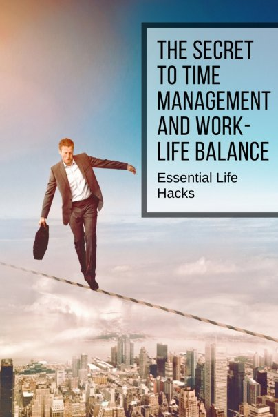 The Secret to Time Management and Work-Life Balance